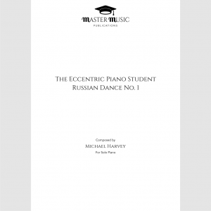 'The Eccentric Piano Student', Russian Dance No. 1 Composed by Michael Harvey
