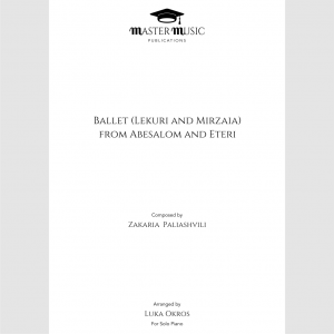 Paliashvili Ballet from Abesalom and Eteri for Solo Piano Arranged by Luka Okros